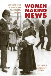 Cover for TUSAN: Women Making News: Gender and Journalism in Modern Britain. Click for larger image