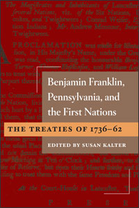 Cover for KALTER: Benjamin Franklin, Pennsylvania, and the First Nations: The Treaties of 1736-62