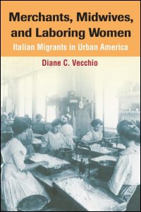 Cover for VECCHIO: Merchants, Midwives, and Laboring Women: Italian Migrants in Urban America. Click for larger image