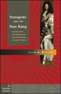 Cover for MCCLURE: Sunspots and the Sun King: Sovereignty and Mediation in Seventeenth-Century France. Click for larger image