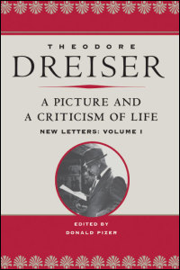Cover for DREISER: A Picture and a Criticism of Life: New Letters, Volume I. Click for larger image