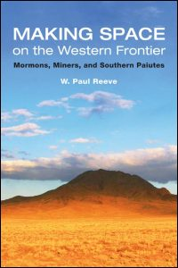 Cover for Reeve: Making Space on the Western Frontier: Mormons, Miners, and Southern Paiutes. Click for larger image