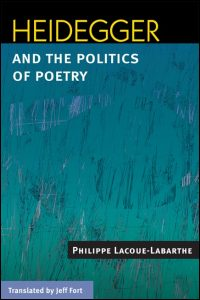 Cover for Lacoue-Labarthe: Heidegger and the Politics of Poetry. Click for larger image