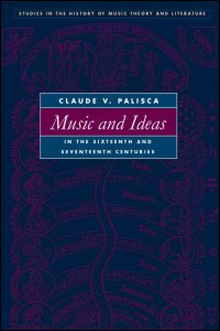 Cover for Palisca: Music and Ideas in the Sixteenth and Seventeenth Centuries. Click for larger image