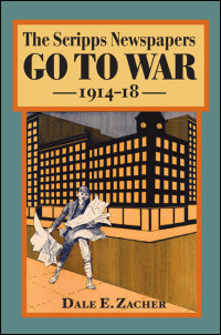 Cover for ZACHER: The Scripps Newspapers Go to War, 1914-18. Click for larger image