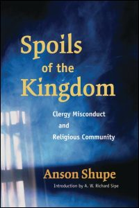 Cover for Shupe: Spoils of the Kingdom: Clergy Misconduct and Religious Community. Click for larger image