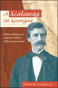 Cover for Rogers: A Scalawag in Georgia: Richard Whiteley and the Politics of Reconstruction. Click for larger image