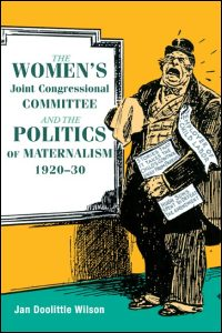 Cover for Wilson: The Women's Joint Congressional Committee and the Politics of Maternalism, 1920-30. Click for larger image