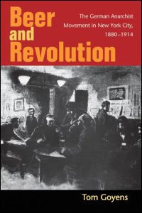 Cover for Goyens: Beer and Revolution: The German Anarchist Movement in New York City, 1880-1914. Click for larger image