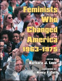 Cover for LOVE: Feminists Who Changed America, 1963-1975. Click for larger image