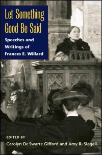 Cover for Willard: Let Something Good Be Said: Speeches and Writings of Frances E. Willard. Click for larger image