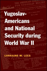 Cover for Lees: Yugoslav-Americans and National Security during World War II. Click for larger image