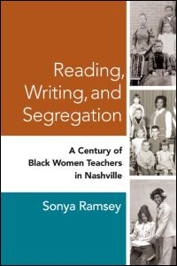 Cover for RAMSEY: Reading, Writing, and Segregation: A Century of Black Women Teachers in Nashville. Click for larger image