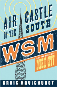 Cover for Havighurst: Air Castle of the South: WSM and the Making of Music City. Click for larger image