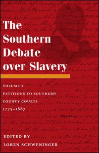 Cover for Schweninger: The Southern Debate over Slavery: Volume 2: Petitions to Southern County Courts, 1775-1867. Click for larger image