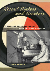 Cover for BROVEN: Record Makers and Breakers: Voices of the Independent Rock 'n' Roll Pioneers. Click for larger image