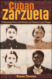 Cover for Thomas: Cuban Zarzuela: Performing Race and Gender on Havana's Lyric Stage. Click for larger image
