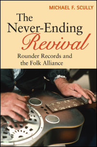Cover for Scully: The Never-Ending Revival: Rounder Records and the Folk Alliance. Click for larger image