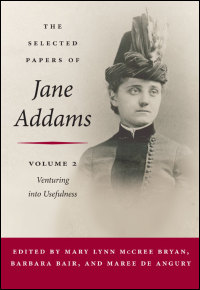 Cover for Addams: The Selected Papers of Jane Addams: vol. 2: Venturing into Usefulness, 1881-88. Click for larger image