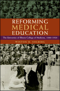 Cover for Solberg: Reforming Medical Education: The University of Illinois College of Medicine, 1880-1920. Click for larger image