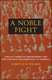 Cover for Walker: A Noble Fight: African American Freemasonry and the Struggle for Democracy in America. Click for larger image