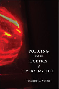 Cover for Wender: Policing and the Poetics of Everyday Life. Click for larger image