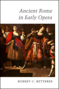 Cover for Ketterer: Ancient Rome in Early Opera. Click for larger image