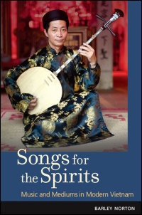 Cover for Norton: Songs for the Spirits: Music and Mediums in Modern Vietnam. Click for larger image