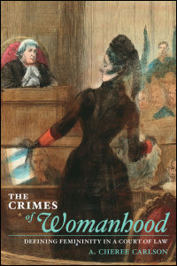 Cover for Carlson: The Crimes of Womanhood: Defining Femininity in a Court of Law. Click for larger image