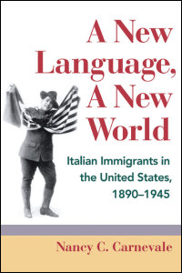 Cover for Carnevale: A New Language, A New World: Italian Immigrants in the United States, 1890-1945. Click for larger image