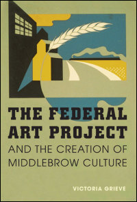Cover for Grieve: The Federal Art Project and the Creation of Middlebrow Culture. Click for larger image