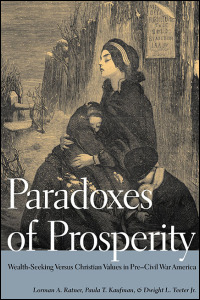 Cover for ratner: Paradoxes of Prosperity: Wealth-Seeking Versus Christian Values in Pre-Civil War America. Click for larger image