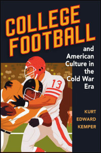 Cover for kemper: College Football and American Culture in the Cold War Era. Click for larger image