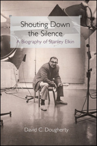 Cover for DOUGHERTY: Shouting Down the Silence: A Biography of Stanley Elkin. Click for larger image