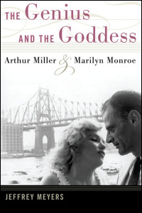 Cover for Meyers: The Genius and the Goddess: Arthur Miller and Marilyn Monroe. Click for larger image