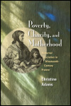link to catalog page ADAMS, Poverty, Charity, and Motherhood
