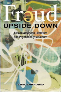 Cover for AHAD: Freud Upside Down: African American Literature and Psychoanalytic Culture. Click for larger image