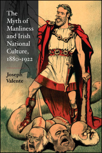 The Myth of Manliness in Irish National Culture, 1880-1922 - Cover