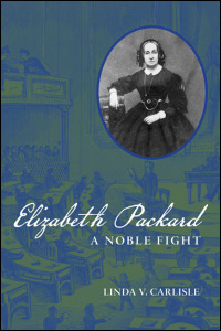 Cover for carlisle: Elizabeth Packard: A Noble Fight. Click for larger image
