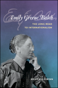 Cover for GWINN: Emily Greene Balch: The Long Road to Internationalism. Click for larger image