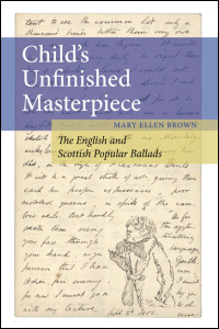 Cover for Brown: Child's Unfinished Masterpiece: The English and Scottish Popular Ballads. Click for larger image