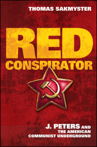 Cover for Sakmyster: Red Conspirator: J. Peters and the American Communist Underground. Click for larger image
