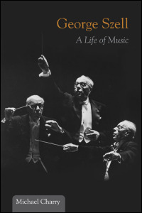 Cover for charry: George Szell: A Life of Music. Click for larger image