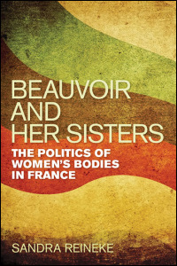 Cover for reineke: Beauvoir and Her Sisters: The Politics of Women's Bodies in France. Click for larger image
