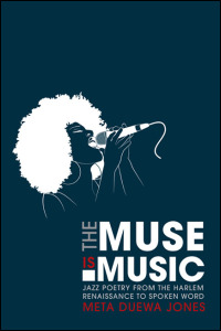Cover for Jones: The Muse Is Music: Jazz Poetry from the Harlem Renaissance to Spoken Word. Click for larger image