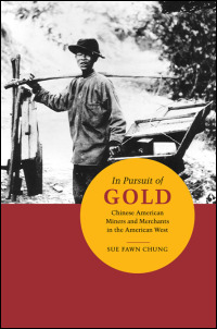 Cover for chung: In Pursuit of Gold: Chinese American Miners and Merchants in the American West. Click for larger image