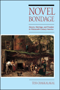 Cover for chakkalakal: Novel Bondage: Slavery, Marriage, and Freedom in Nineteenth-Century America. Click for larger image