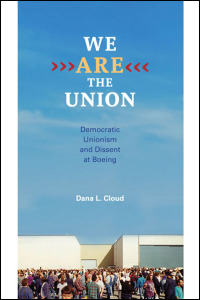 Cover for cloud: We <i>Are</i> the Union: Democratic Unionism and Dissent at Boeing. Click for larger image