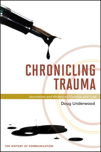 Cover for underwood: Chronicling Trauma: Journalists and Writers on Violence and Loss. Click for larger image