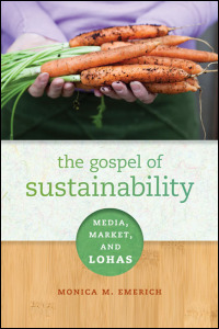 Cover for emerich: The Gospel of Sustainability: Media, Market, and LOHAS. Click for larger image